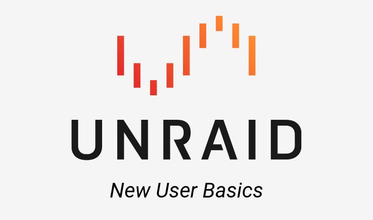 Unraid | Unraid New Users Basics Blog #1